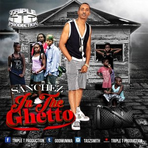 sanchez - in the ghetto - triple t production 2015