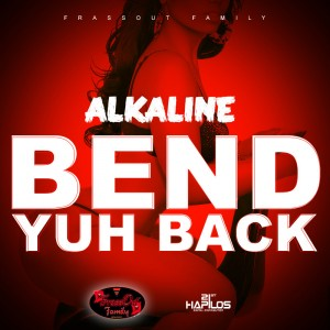 dancehall artist alkaline new song - bend yuh back