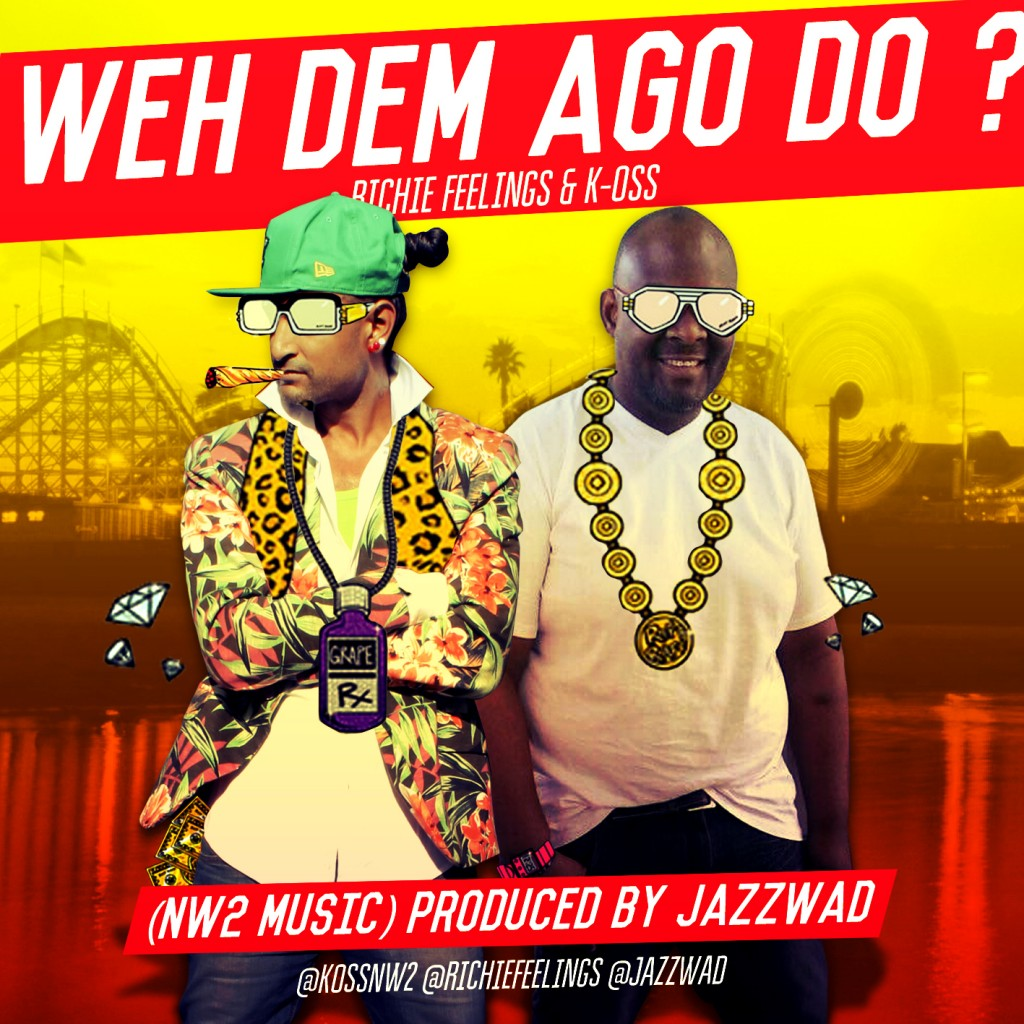 NW2 MUSIC BRAND NEW DANCEHALL RELEASE IN 2015.K-OSS & RICHIE FEELINGS - WEH DEM AGO DO